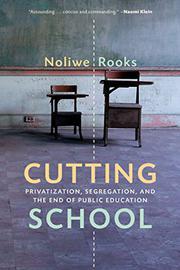 CUTTING SCHOOL by Noliwe M. Rooks