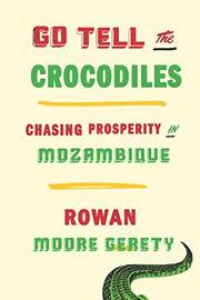 GO TELL THE CROCODILES by Rowan Moore Gerety
