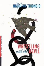 WRESTLING WITH THE DEVIL by Ngugi wa Thiong'o