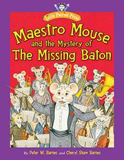 MAESTRO MOUSE AND THE MYSTERY OF THE MISSING BATON by Peter W. Barnes