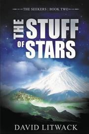 THE STUFF OF STARS  by David Litwack