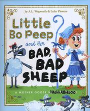 LITTLE BO PEEP AND HER BAD, BAD SHEEP by A.L. Wegwerth