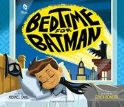 BEDTIME FOR BATMAN by Michael Dahl