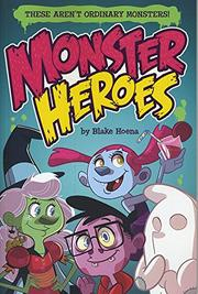 MONSTER HEROES by Blake Hoena