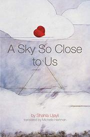 A SKY SO CLOSE TO US by Shahla  Ujayli