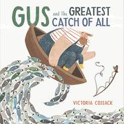 GUS AND THE GREATEST CATCH OF ALL by Victoria Cossack