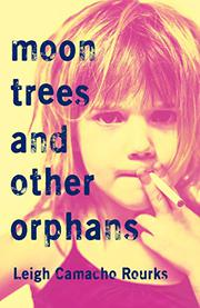 MOON TREES AND OTHER ORPHANS by Leigh Camacho  Rourks