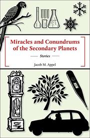 Miracles and Conundrums of the Secondary Planets by Jacob M Appel