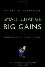 Small Change, Big Gains: Reflections of an Energy Entrepreneur by Thomas Stoner