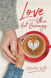 LOVE AND OTHER HOT BEVERAGES by Laurie Loft