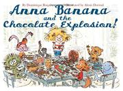 ANNA BANANA AND THE CHOCOLATE EXPLOSION by Dominique Roques