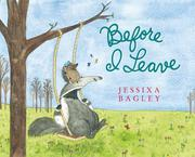 BEFORE I LEAVE by Jessixa Bagley