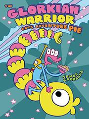 THE GLORKIAN WARRIOR EATS ADVENTURE PIE by James Kochalka