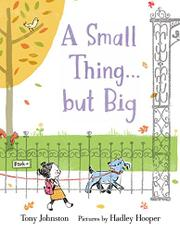 A SMALL THING . . . BUT BIG by Tony Johnston