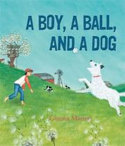 A BOY, A BALL, AND A DOG by Gianna Marino