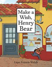 MAKE A WISH, HENRY BEAR by Liam Francis Walsh