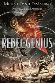 REBEL GENIUS by Michael Dante DiMartino