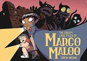 THE CREEPY CASE FILES OF MARGO MALOO by Drew Weing