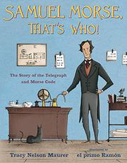 SAMUEL MORSE, THAT'S WHO! by Tracy Nelson Maurer