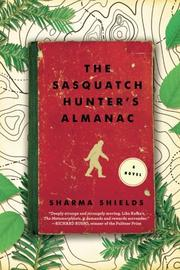 THE SASQUATCH HUNTER'S ALMANAC by Sharma Shields