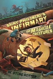 SAINT PHILOMENE'S INFIRMARY FOR MAGICAL CREATURES by W. Stone Cotter