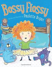 BOSSY FLOSSY by Paulette Bogan