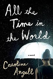 ALL THE TIME IN THE WORLD by Caroline Angell