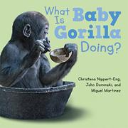 WHAT IS BABY GORILLA DOING? by Christena Nippert-Eng