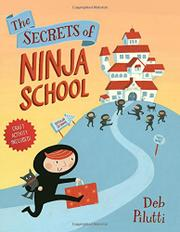 THE SECRETS OF NINJA SCHOOL by Deb Pilutti