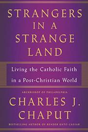 STRANGERS IN A STRANGE LAND by Charles J. Chaput