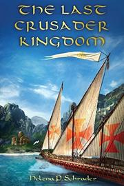 THE LAST CRUSADER KINGDOM by Helena P. Schrader