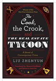 THE COOK, THE CROOK, AND THE REAL ESTATE TYCOON by Liu Zhenyun