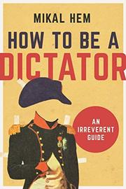 HOW TO BE A DICTATOR by Mikal  Hem
