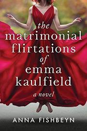 THE MATRIMONIAL FLIRTATIONS OF EMMA KAULFIELD by Anna Fishbeyn