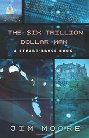 THE SIX TRILLION DOLLAR MAN by Jim Moore