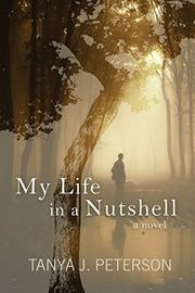 MY LIFE IN A NUTSHELL by Tanya J. Peterson