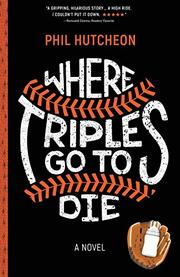 WHERE TRIPLES GO TO DIE by Phil  Hutcheon