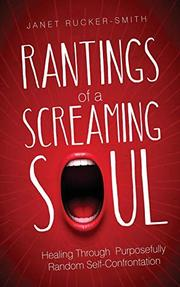 RANTINGS OF A SCREAMING SOUL by Janet  Rucker-Smith