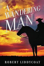 A WANDERING MAN by Robert Liddycoat