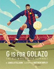 G IS FOR GOLAZO by James Littlejohn