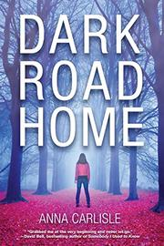 DARK ROAD HOME by Anna Carlisle