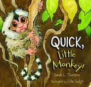 QUICK, LITTLE MONKEY! by Sarah L. Thomson