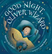 GOOD NIGHT, OLIVER WIZARD by Rebecca Kai Dotlich