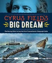 CYRUS FIELD'S BIG DREAM by Mary Morton Cowan