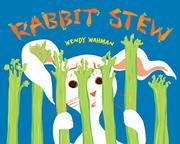 RABBIT STEW by Wendy Wahman