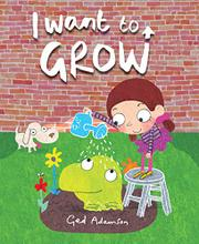 I WANT TO GROW by Ged Adamson