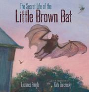 THE SECRET LIFE OF THE LITTLE BROWN BAT by Laurence Pringle