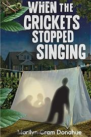 WHEN THE CRICKETS STOPPED SINGING by Marilyn Cram-Donahue