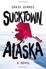 SUCKTOWN, ALASKA by Craig Dirkes
