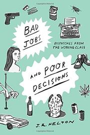 BAD JOBS AND POOR DECISIONS by J.R. Helton